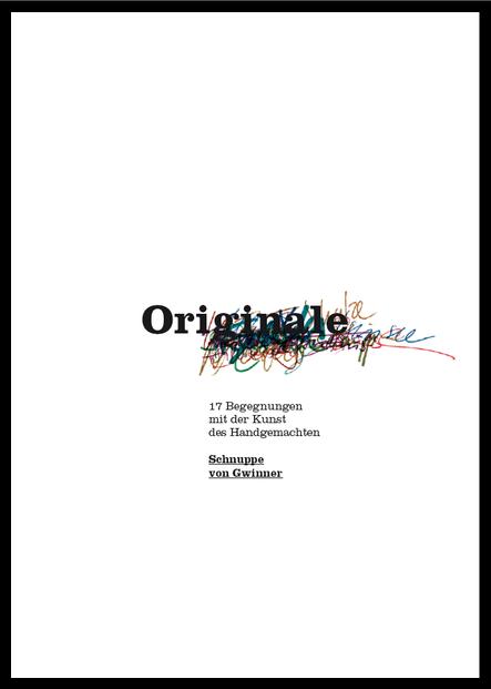 Originale. 17 Begegnungen mit der Kunst des Handgemachten. Von Schnuppe von Gwinner