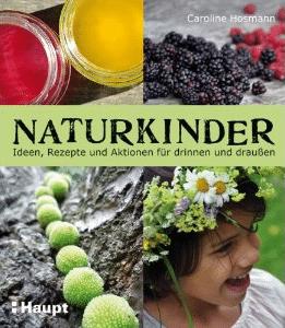 """Wir verlosen 3x """"Naturkinder – Ideen, Rezepte und Aktionen für drinnen und draußen"""" von Caro Hosmann"""