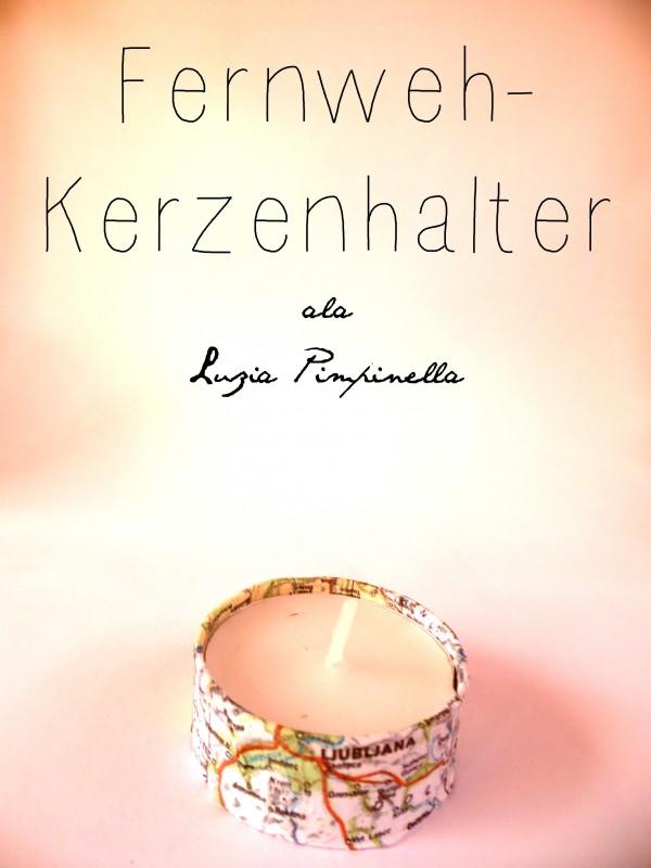 Fernweh-Kerzenhalter ala Luzia Pimpinella