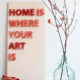 Home is Where Your Art is