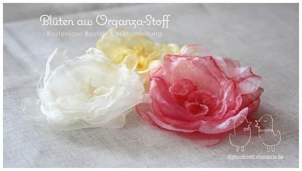 Blumen aus Organza-Stoff (Kostenlose Bastel- und Nähanleitung)