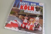 Häkel Dir Köln! - Ein Häkelbuch für Köln-Liebhaber - Solveig Busler