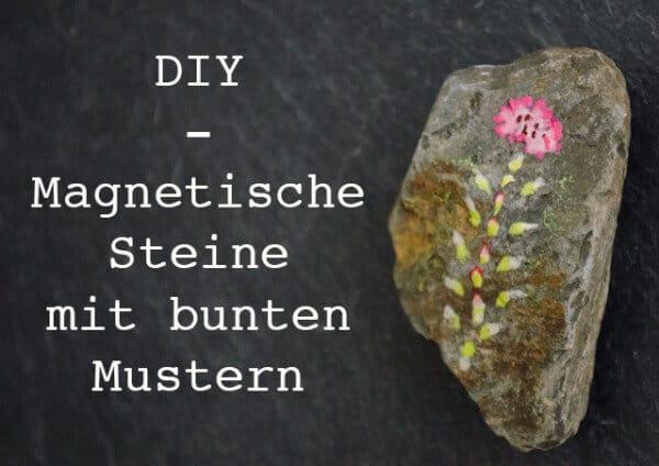 DIY - Magnetische Steine mit bunten Mustern