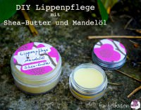 DIY Kosmetik - Lippenpflege mit Shea-Butter und Mandelöl
