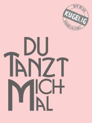 "Mit Ansage. ""Du tanzt mich mal"". {Free-Printable & Plotter-Freebie}"