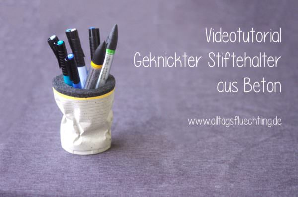 Videotutorial: Geknickter Stiftehalter aus Beton