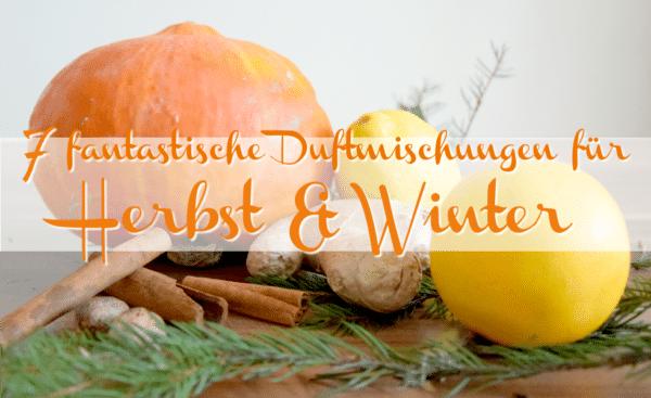 Die besten selbstgemachten Duftmischungen für Herbst & Winter
