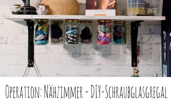 DIY-Schraubglas Regal. Für mehr Ordnung!
