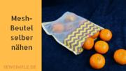 Anleitung: Mesh-Beutel selber nähen