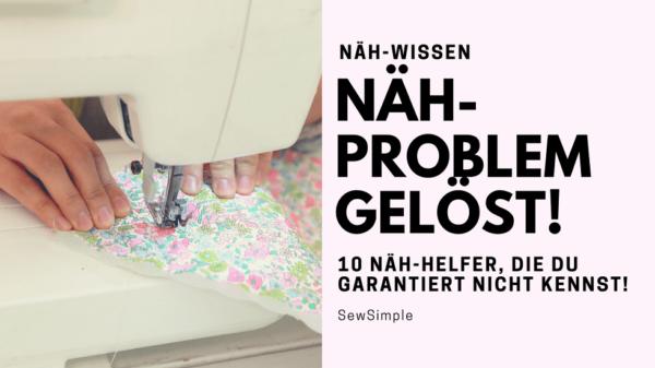 Näh-Problem gelöst: 10 Näh-Helfer, die du garantiert nicht kennst!