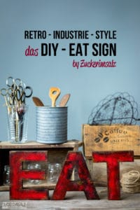 das 30 Minuten DIY ... EAT Sign im Retro Industrie Style