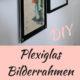 DIY Plexiglas-Bilderrahmen