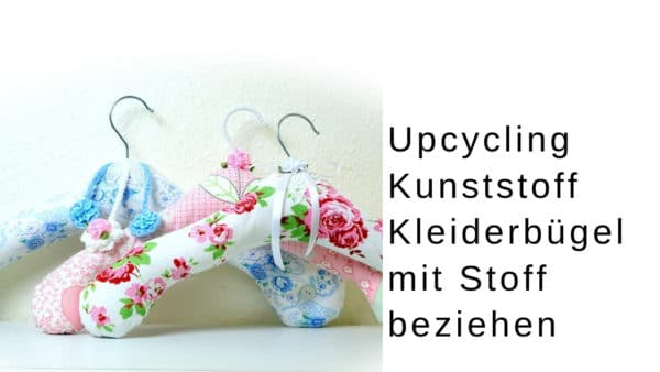 Upcycling Nähidee : Kunststoff Kleiderbügel mit Stoff beziehen, Kleiderbügelbezug nähen