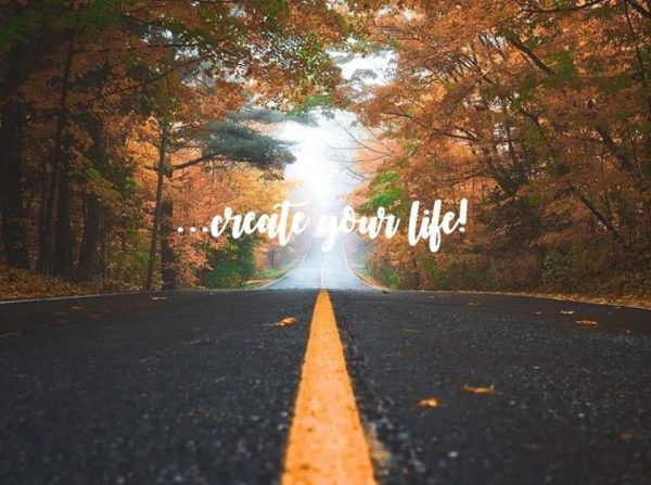 ... create your life !