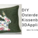 DIY Osterdekoration Kissenbezug mit Osterhasen Applikation in 3 D Optik