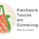 Patchworktasche / Einkaufstasche / Wendetasche mit Gummizug nähen